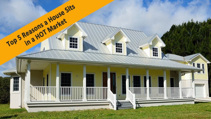 Top 5 Reasons a House Sits in a HOT Market